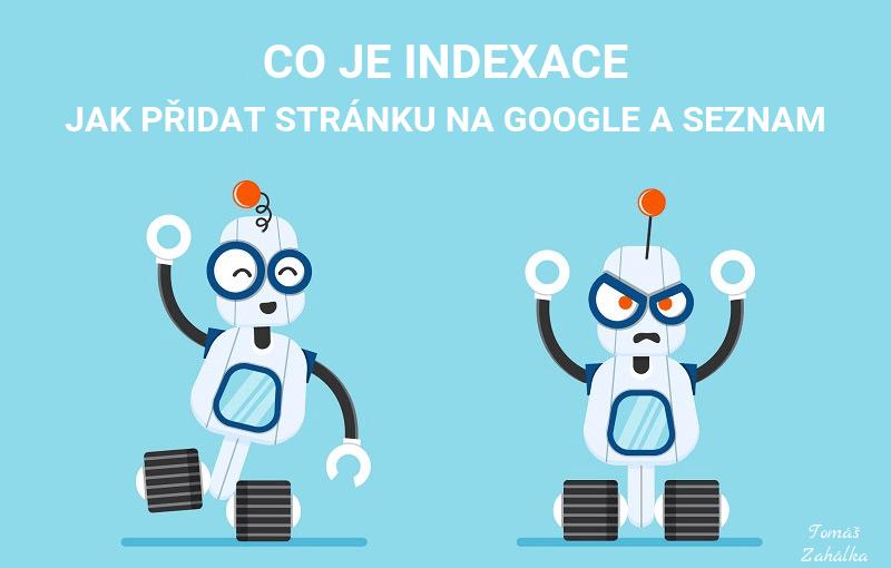 Co je indexace a jak přidat stránku do Googlu a Seznamu?