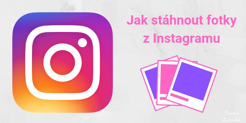 Jak stáhnou fotky z Instagramu